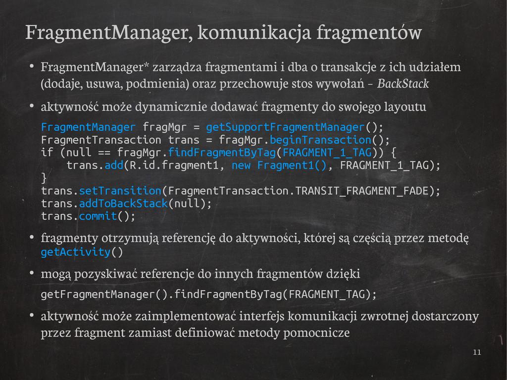 11 FragmentManager, komunikacja fragmentów ● Fr...