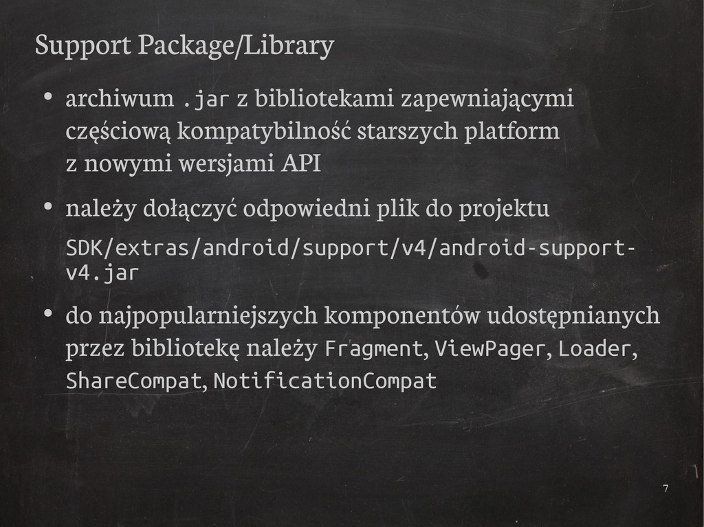 7 Support Package/Library ● archiwum .jar z bib...
