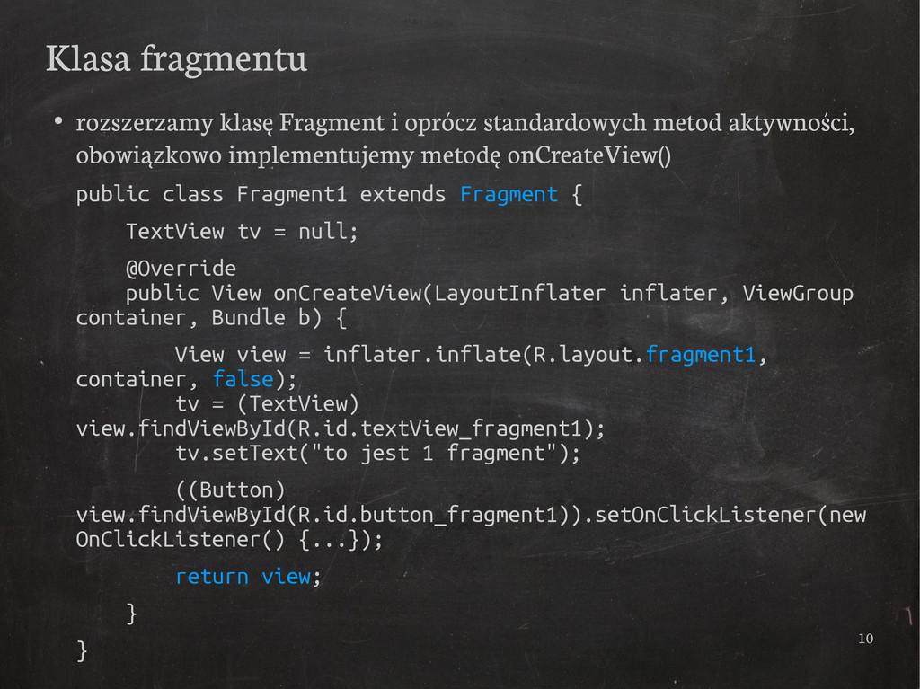 10 Klasa fragmentu ● rozszerzamy klasę Fragment...