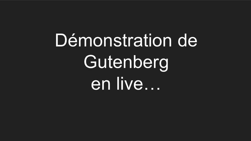 Démonstration de Gutenberg en live…