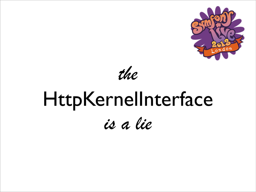 the HttpKernelInterface is a lie