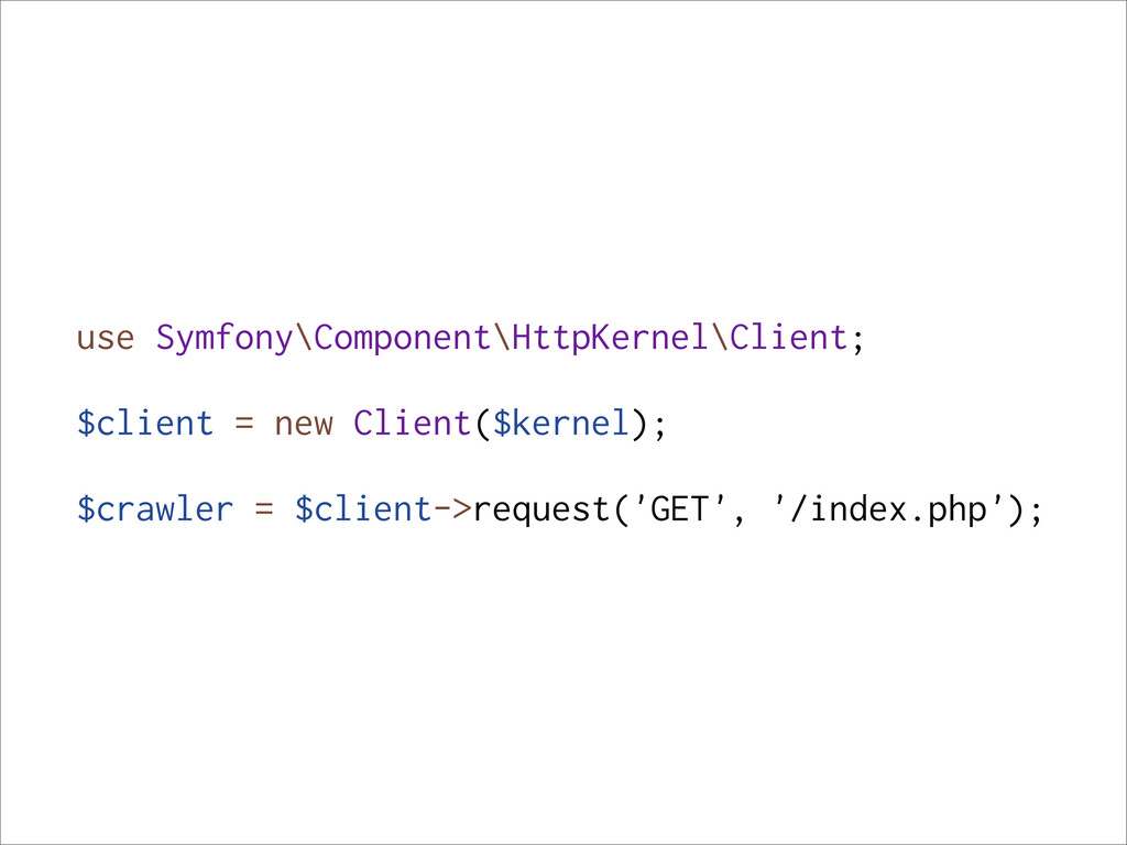 use Symfony\Component\HttpKernel\Client; $clien...