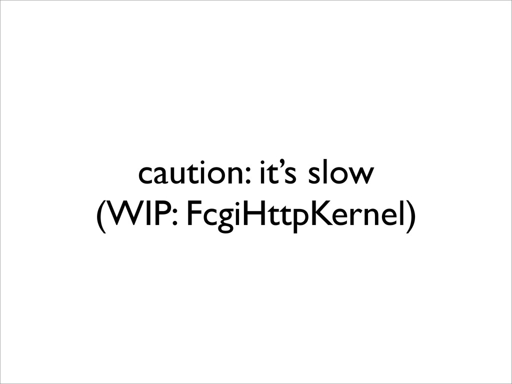 caution: it's slow (WIP: FcgiHttpKernel)