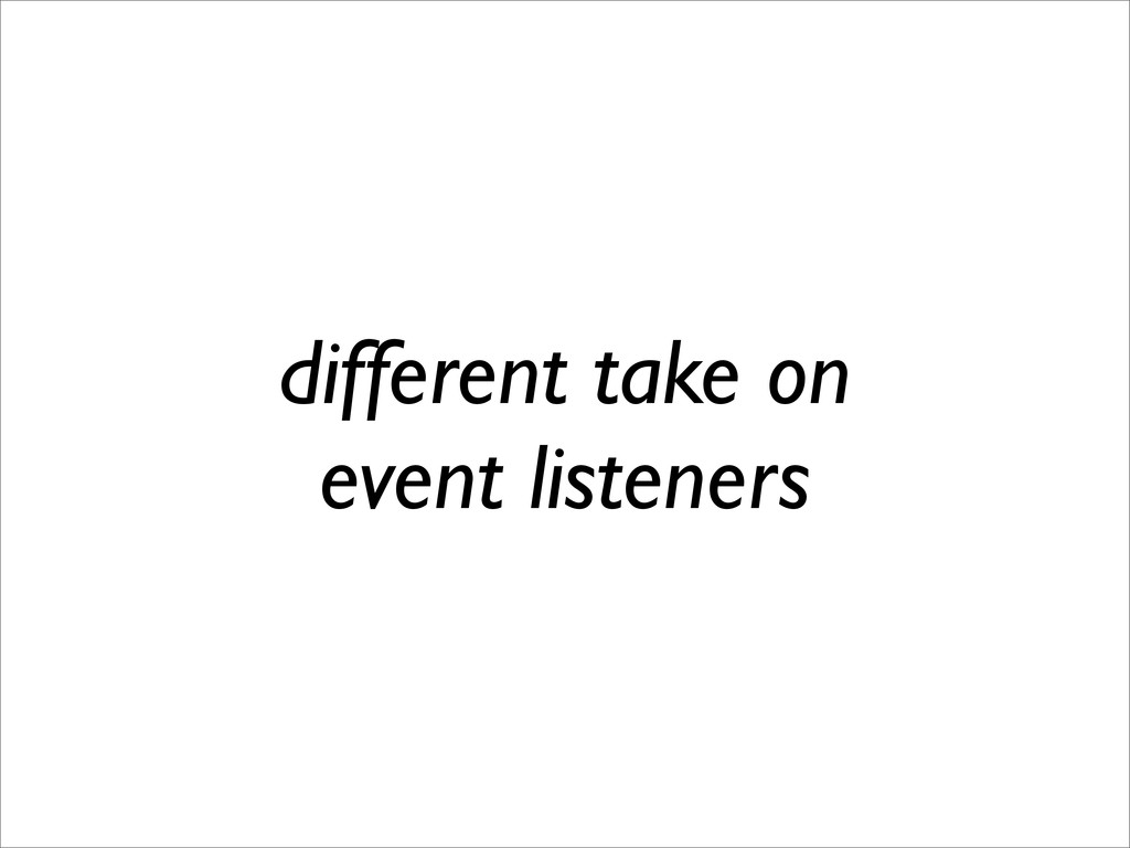 different take on event listeners