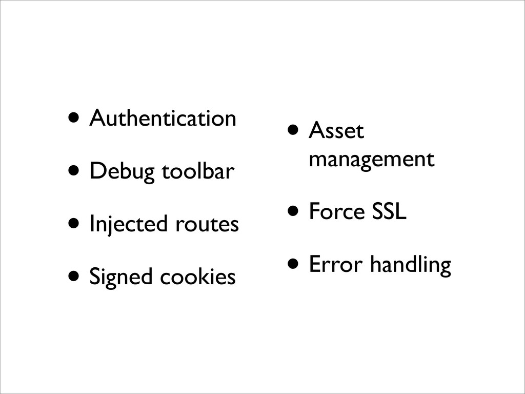 • Authentication • Debug toolbar • Injected rou...