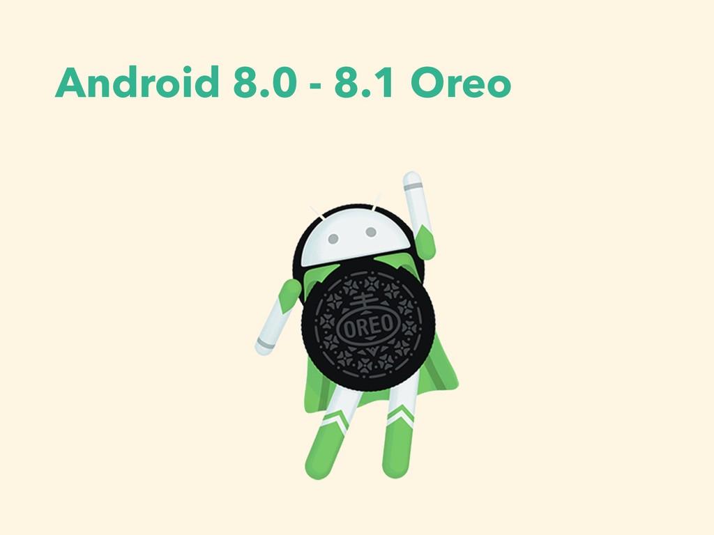 Android 8.0 - 8.1 Oreo