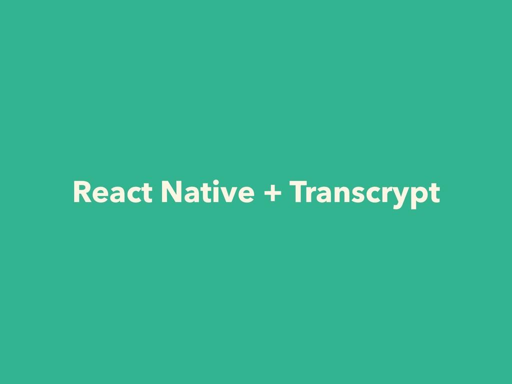 React Native + Transcrypt