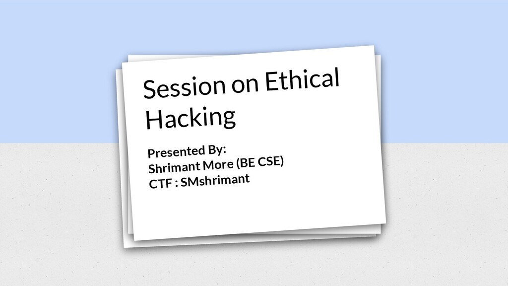 Session on Ethical Hacking Presented By: Shrima...