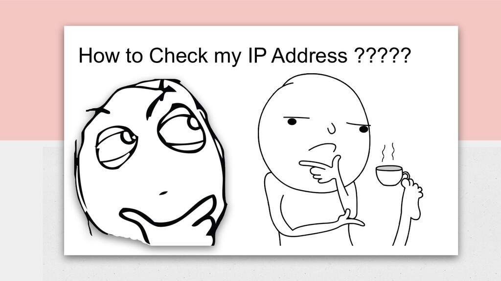How to Check my IP Address ?????