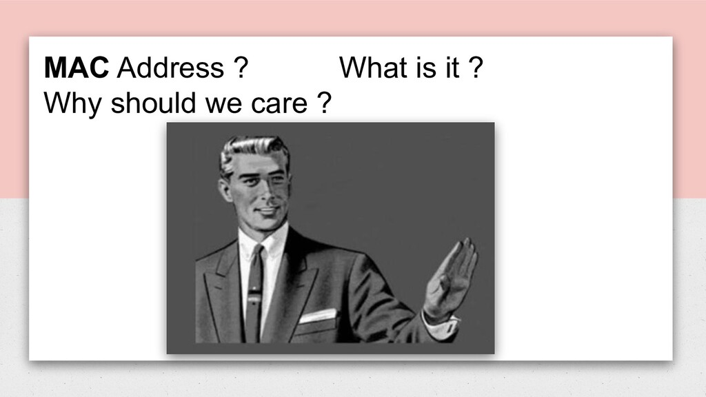 MAC Address ? What is it ? Why should we care ?