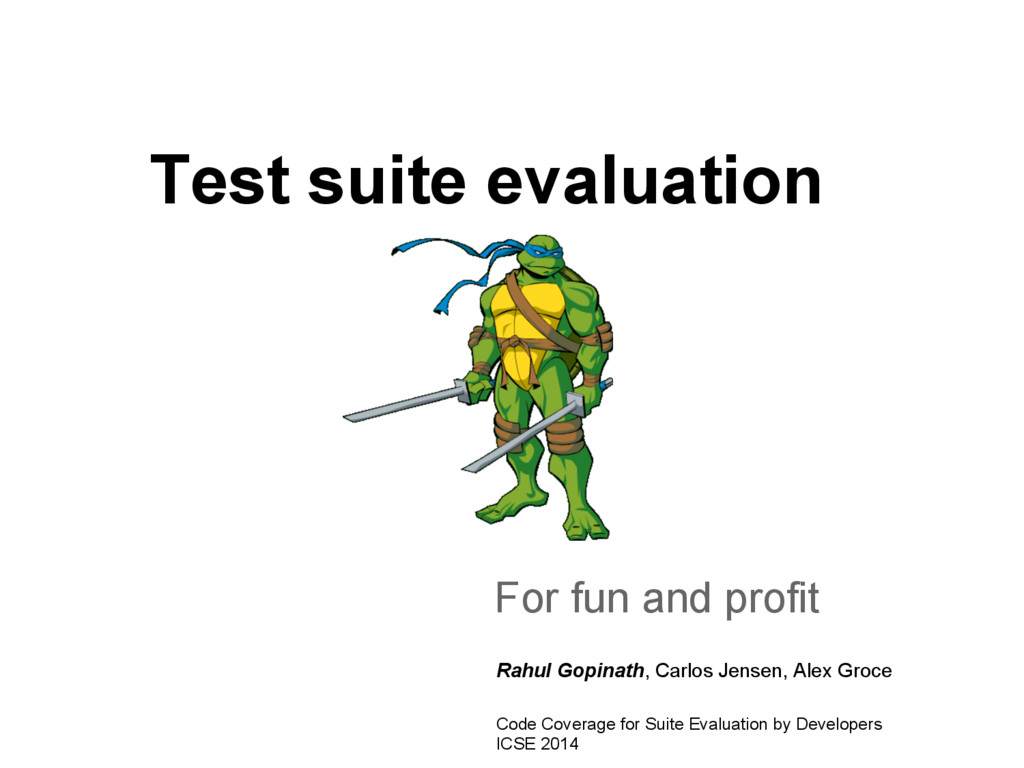 Test suite evaluation For fun and profit Rahul ...