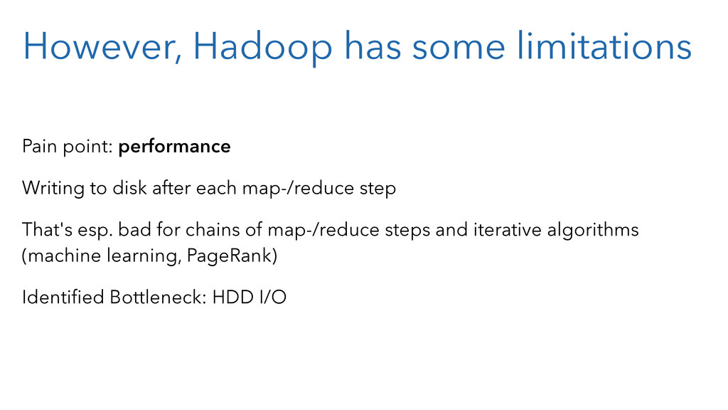 However, Hadoop has some limitations Pain point...