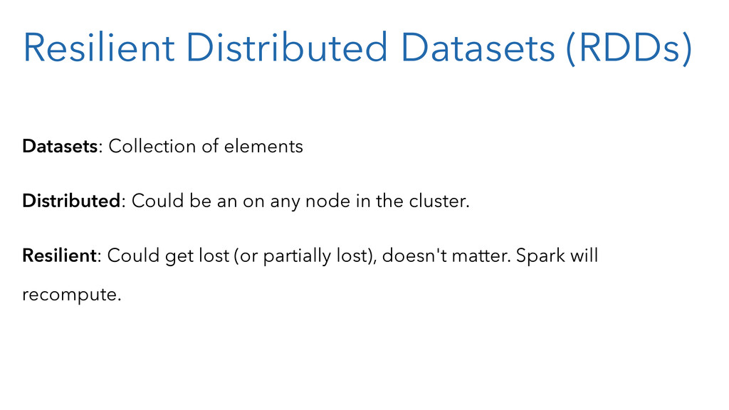 Resilient Distributed Datasets (RDDs) Datasets:...