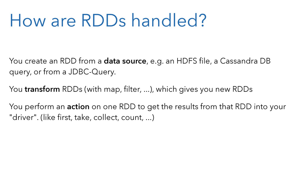 How are RDDs handled? You create an RDD from a ...