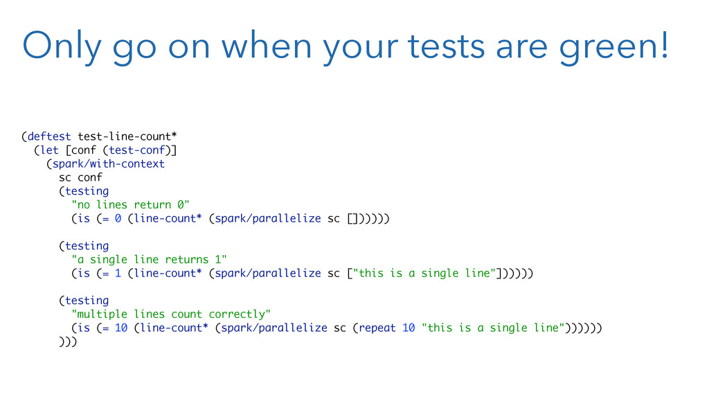 Only go on when your tests are green! (deftest ...