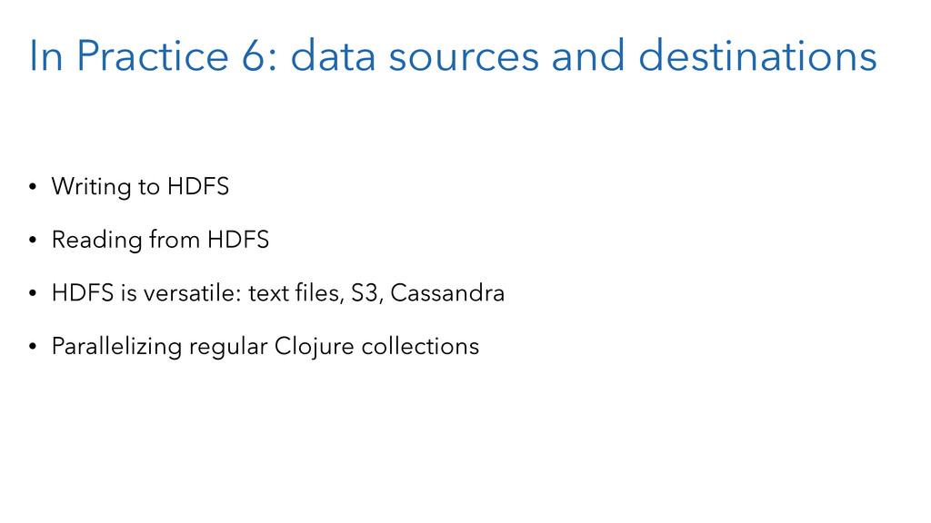 In Practice 6: data sources and destinations • ...