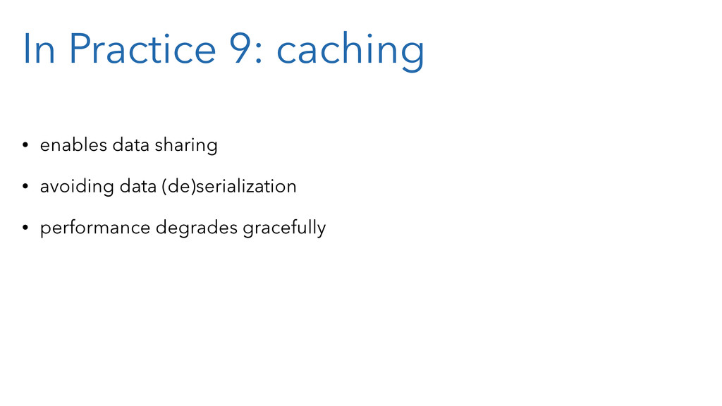 In Practice 9: caching • enables data sharing •...