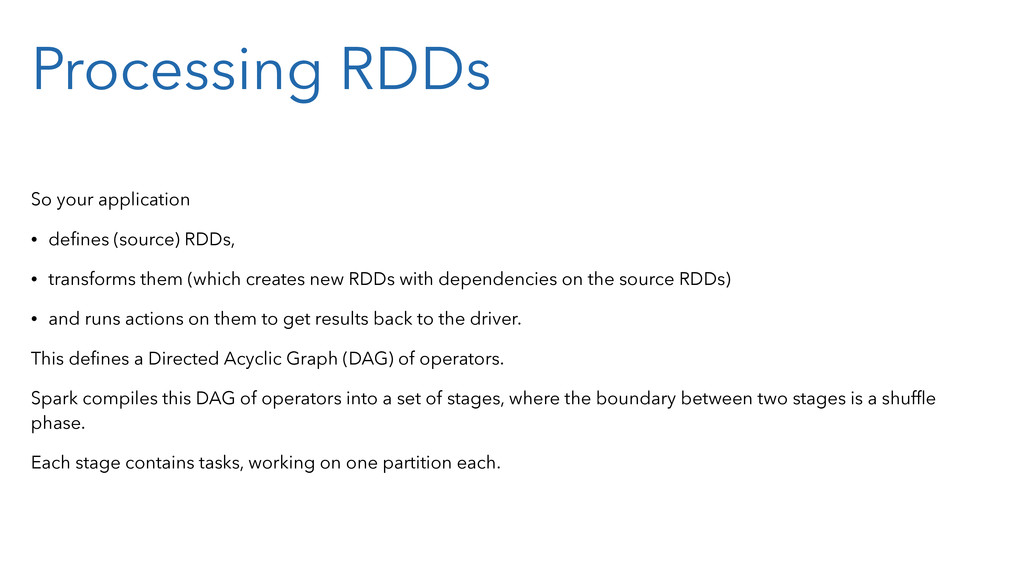 Processing RDDs So your application • defines (s...