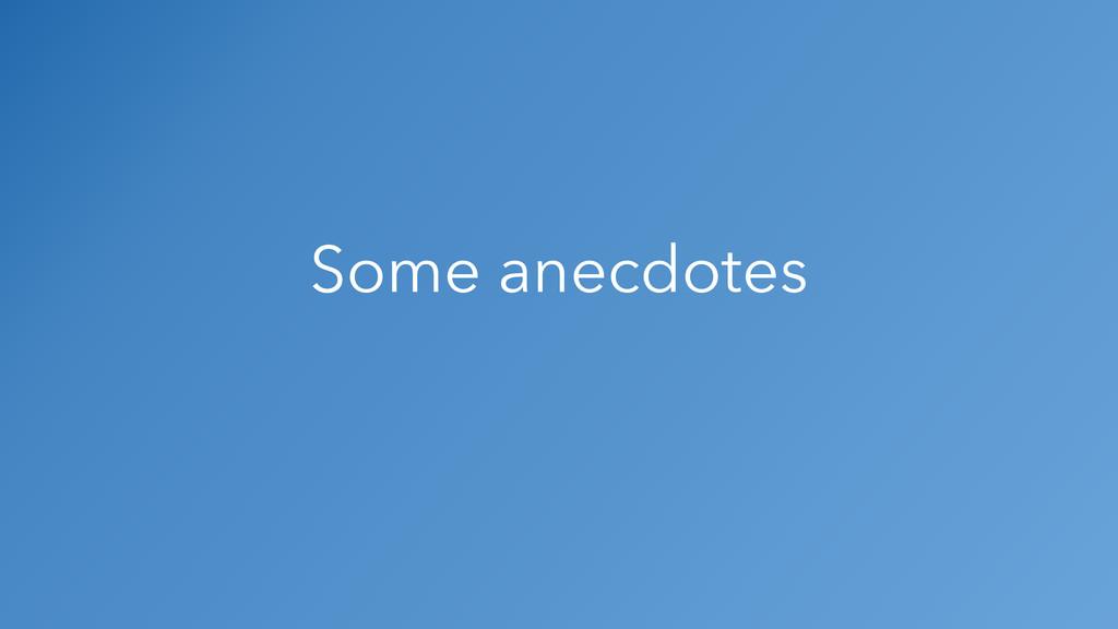 Some anecdotes