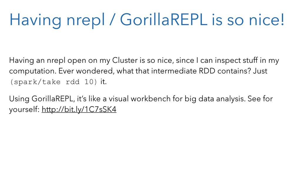 Having nrepl / GorillaREPL is so nice! Having a...