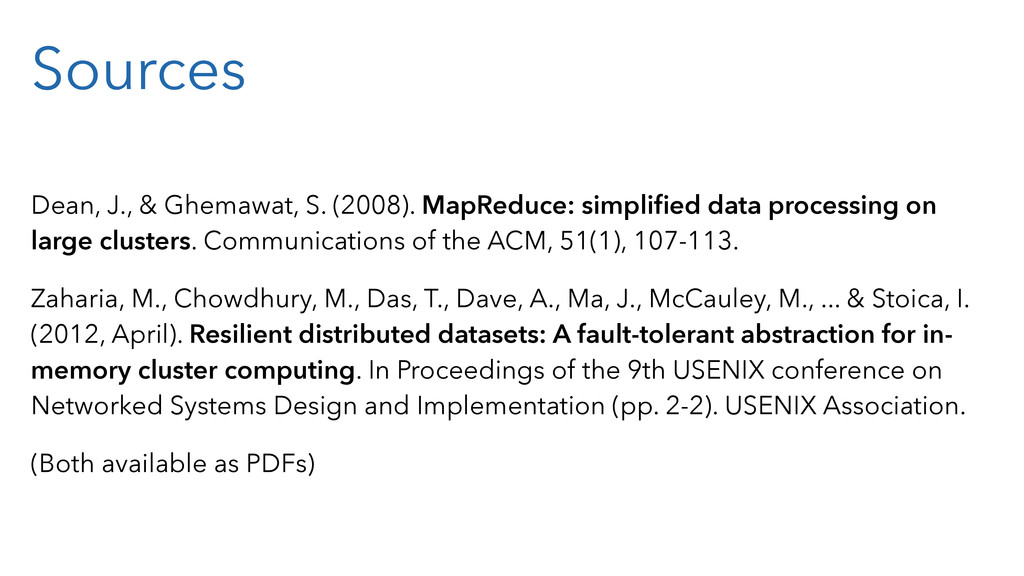 Sources Dean, J., & Ghemawat, S. (2008). MapRed...