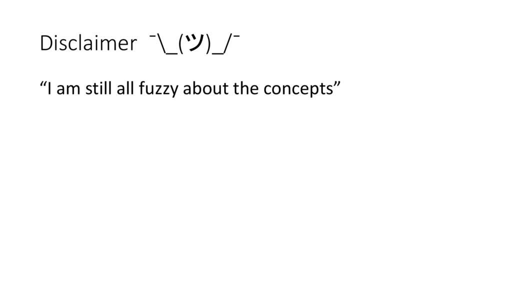 "Disclaimer ¯\_(ツ)_/¯ ""I am still all fuzzy abou..."