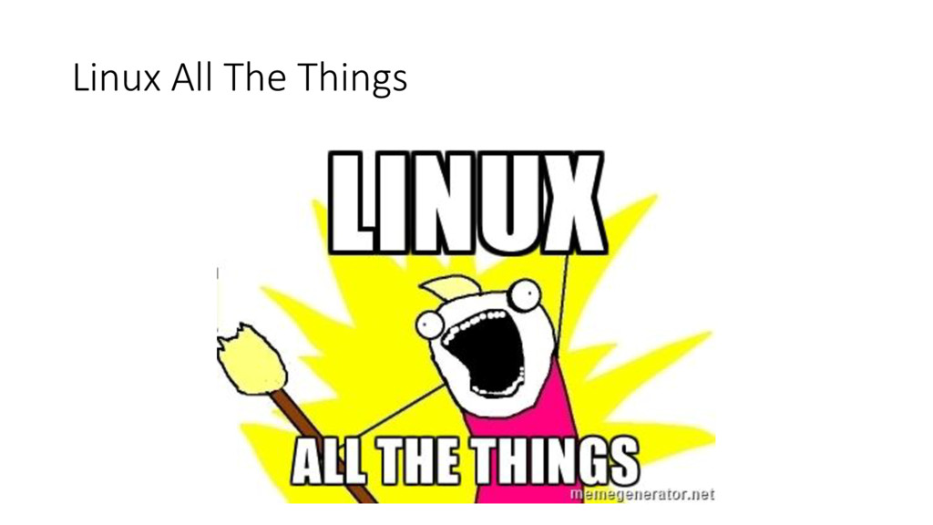 Linux All The Things