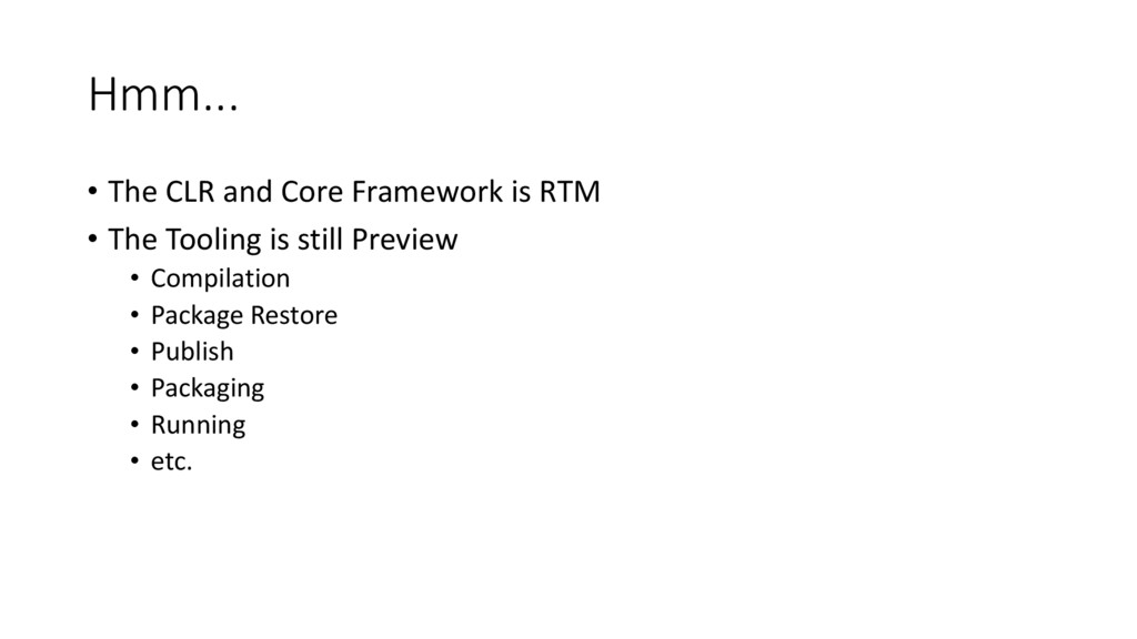 Hmm... • The CLR and Core Framework is RTM • Th...