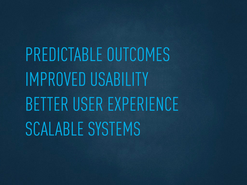 PREDICTABLE OUTCOMES IMPROVED USABILITY BETTER ...