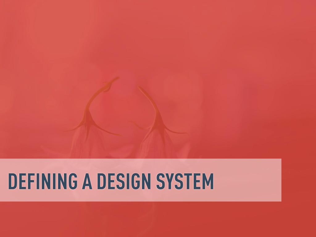 DEFINING A DESIGN SYSTEM