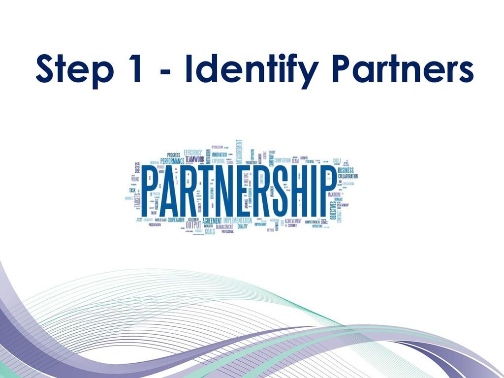 Step 1 - Identify Partners