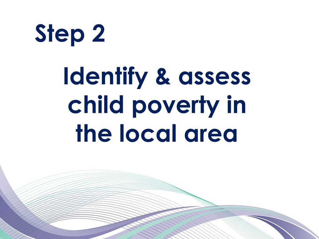 Step 2 Identify & assess child poverty in the l...