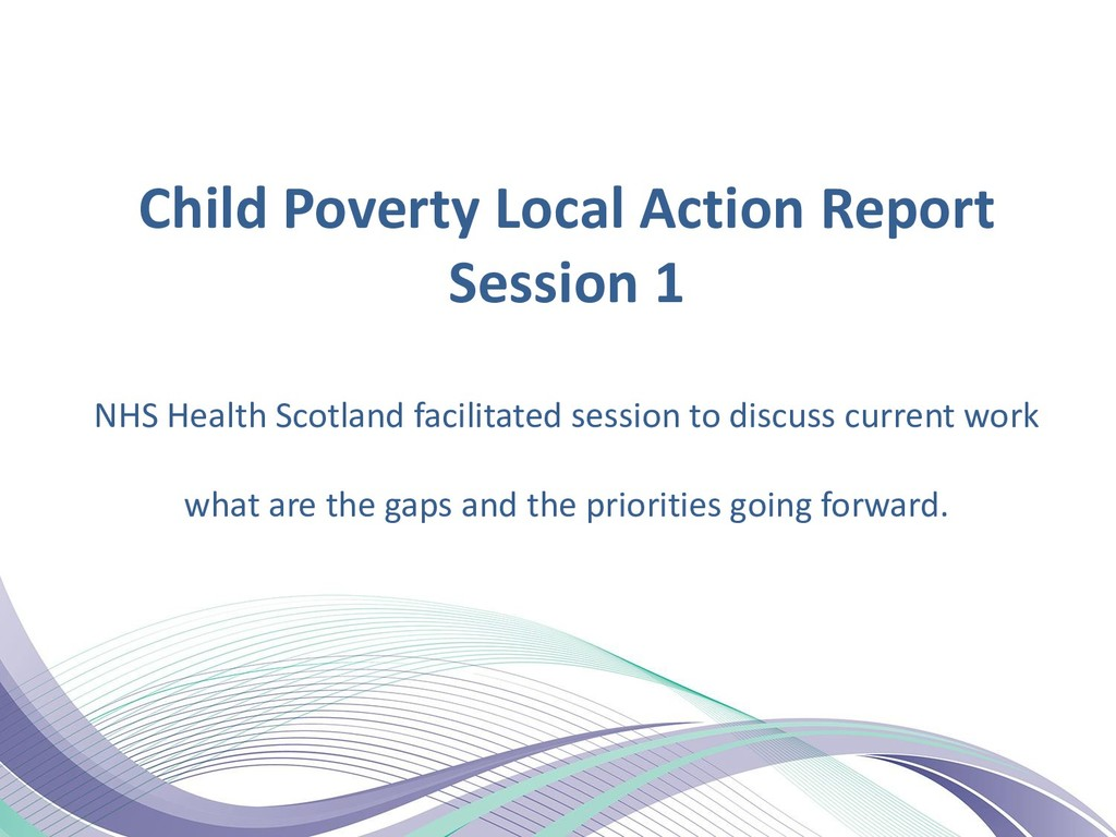 Child Poverty Local Action Report Session 1 NHS...
