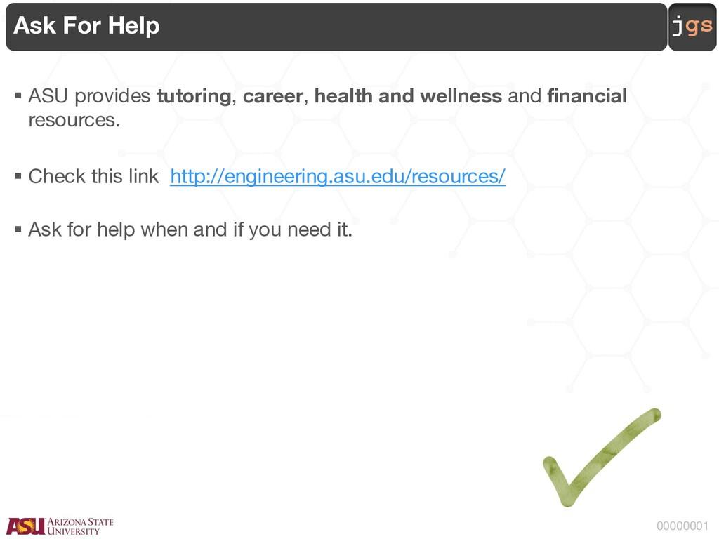 jgs 00000001 Ask For Help § ASU provides tutori...