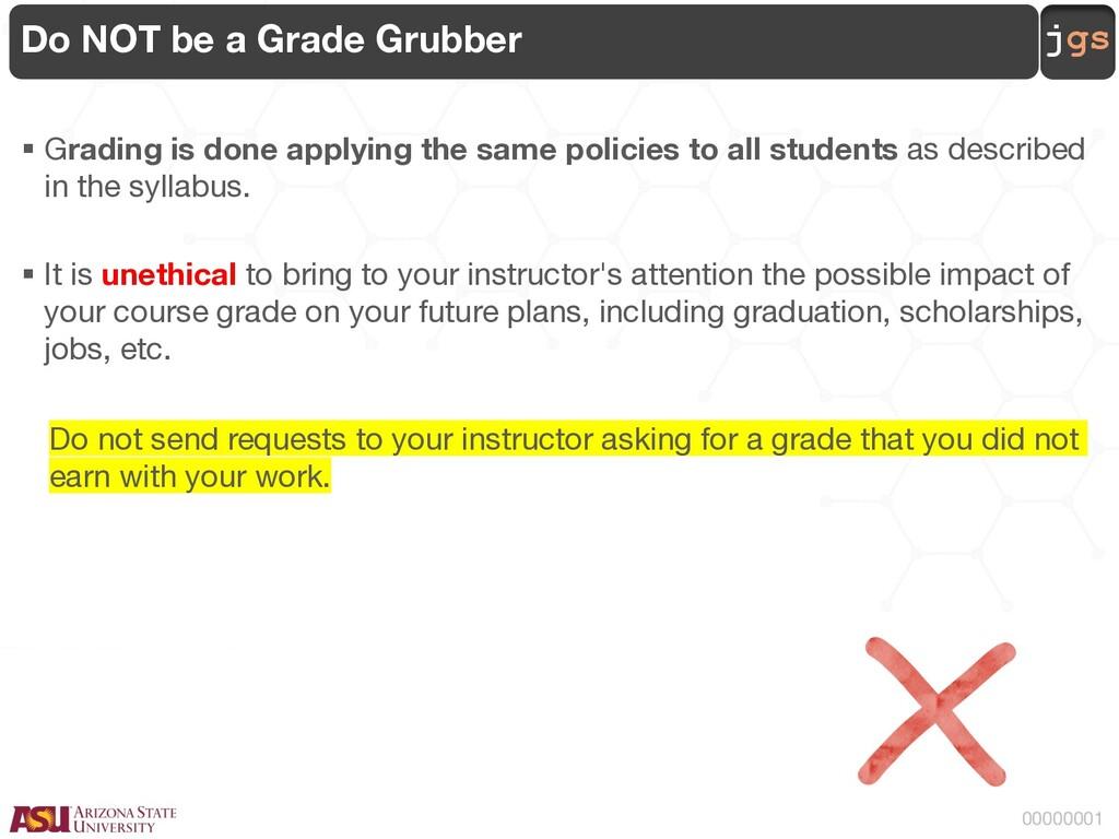 jgs 00000001 Do NOT be a Grade Grubber § Gradin...