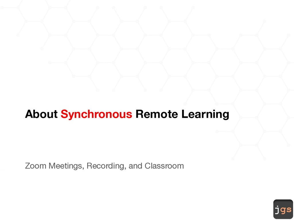 jgs About Synchronous Remote Learning Zoom Meet...