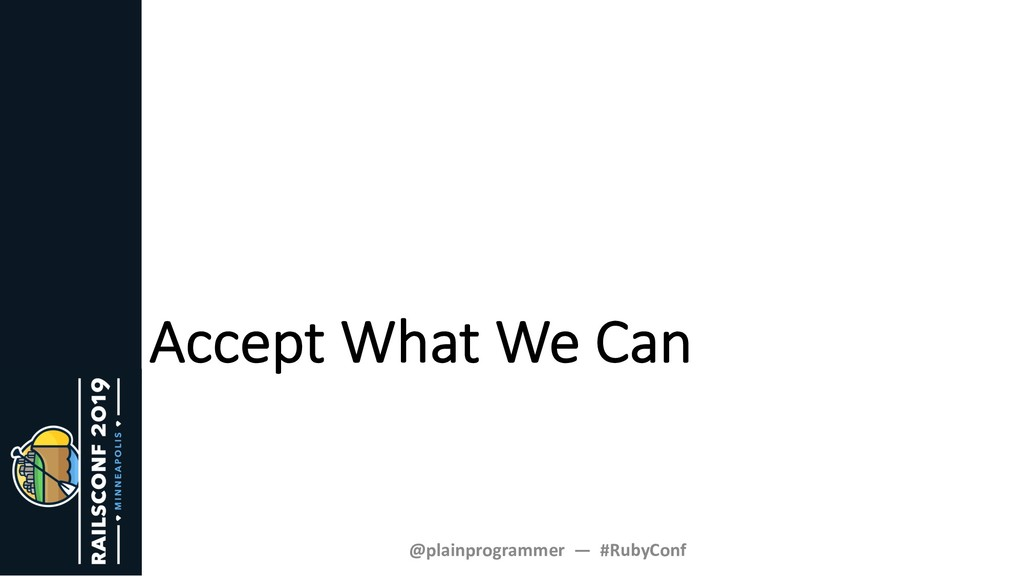Accept What We Can @plainprogrammer — #RubyConf