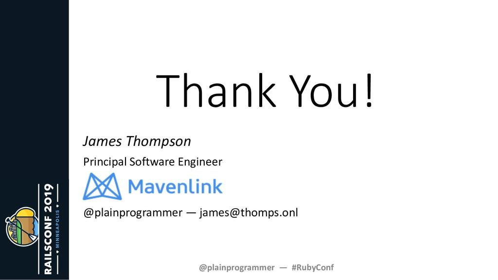 Thank You! @plainprogrammer — #RubyConf James T...