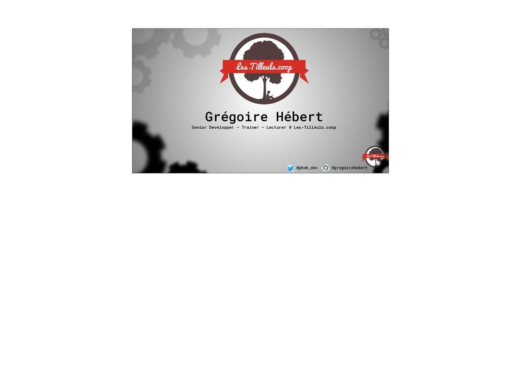 @gheb_dev @gregoirehebert Grégoire Hébert Senio...
