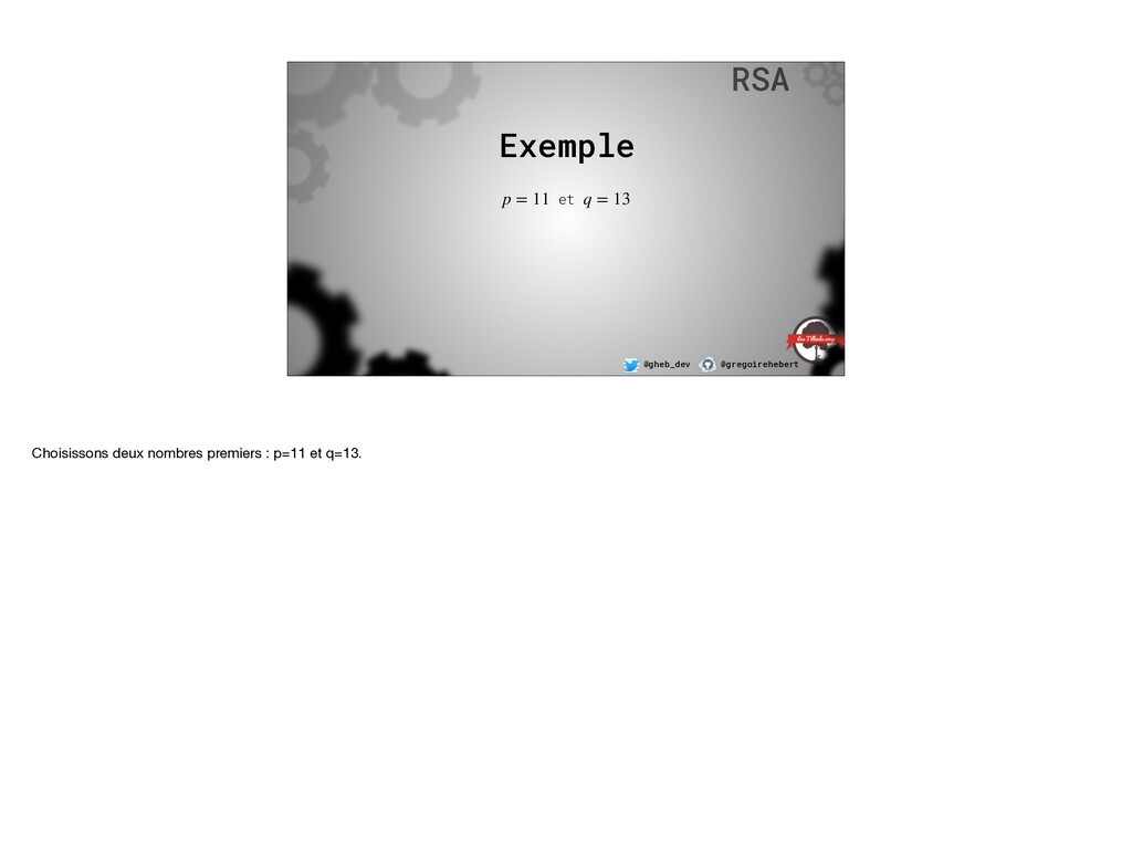 @gheb_dev @gregoirehebert RSA Exemple et p = 11...