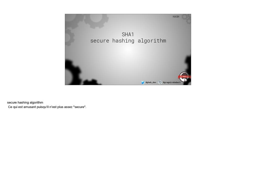 @gheb_dev @gregoirehebert HASH SHA1 secure has...