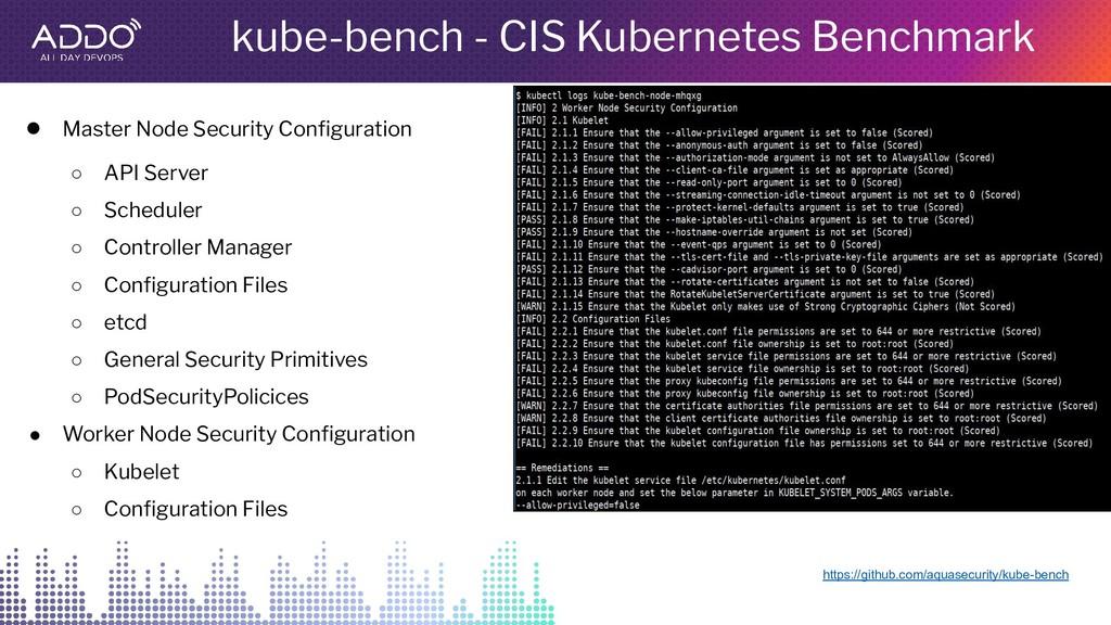 kube-bench - CIS Kubernetes Benchmark https://g...