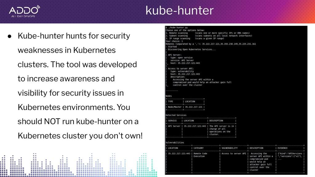 kube-hunter ● Kube-hunter hunts for security we...