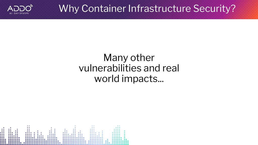 Why Container Infrastructure Security? Many oth...