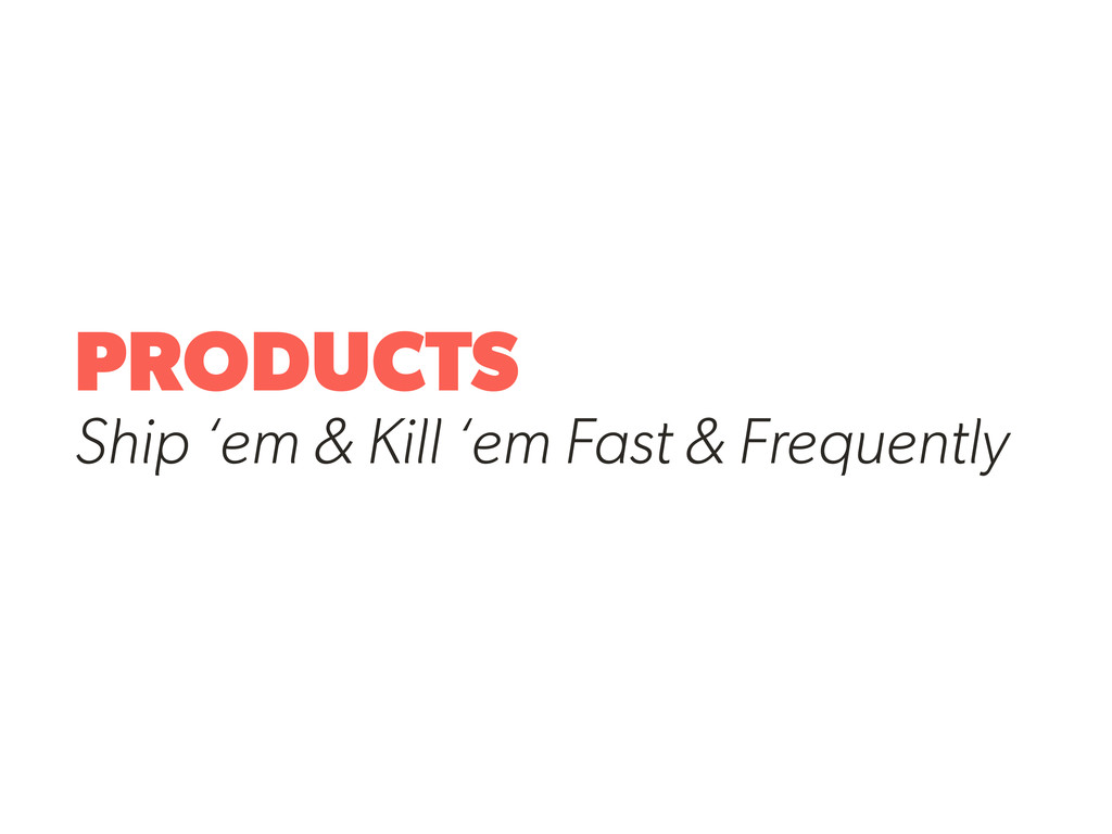 PRODUCTS Ship 'em & Kill 'em Fast & Frequently