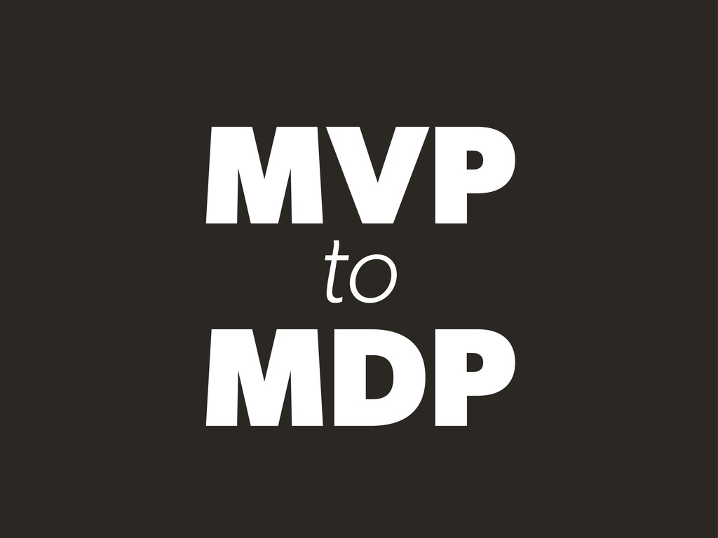 MVP to MDP