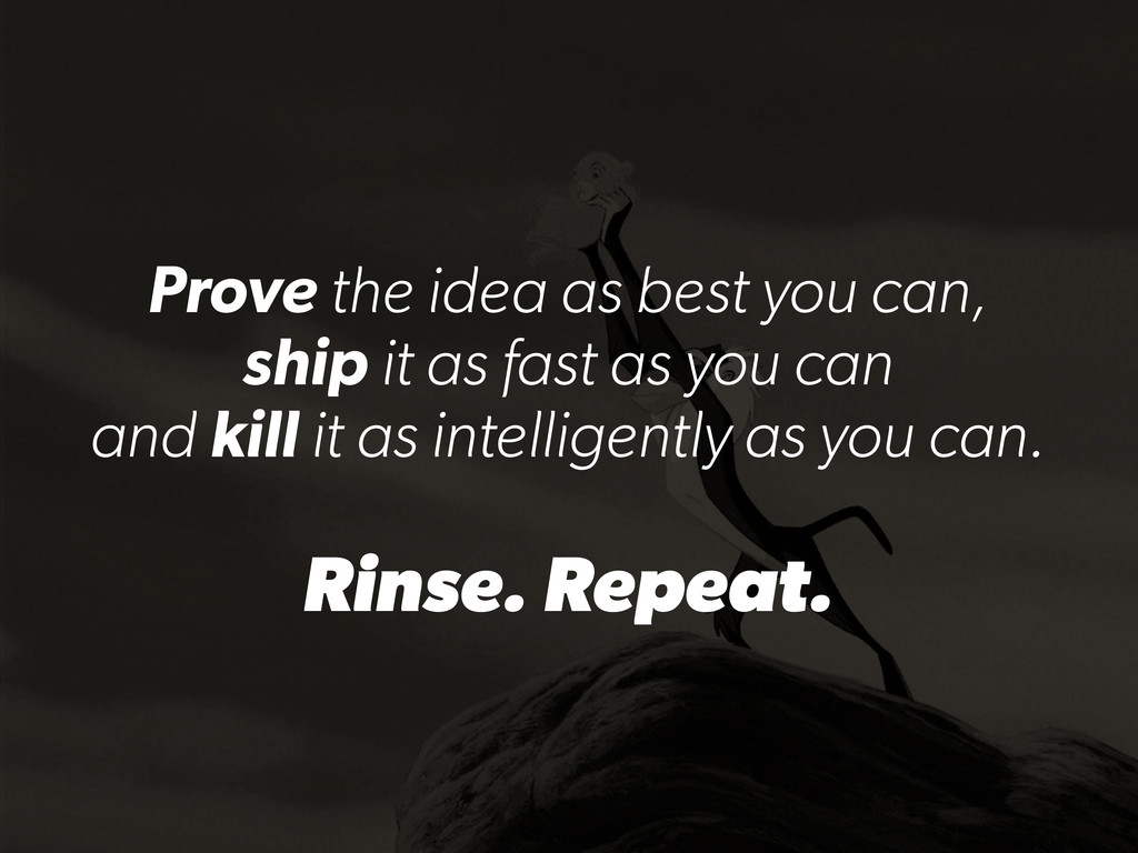Prove the idea as best you can, ship it as fast...