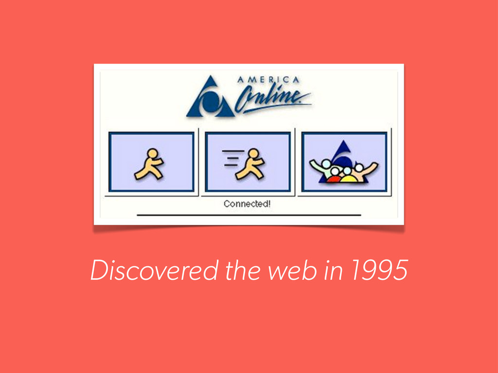 Discovered the web in 1995