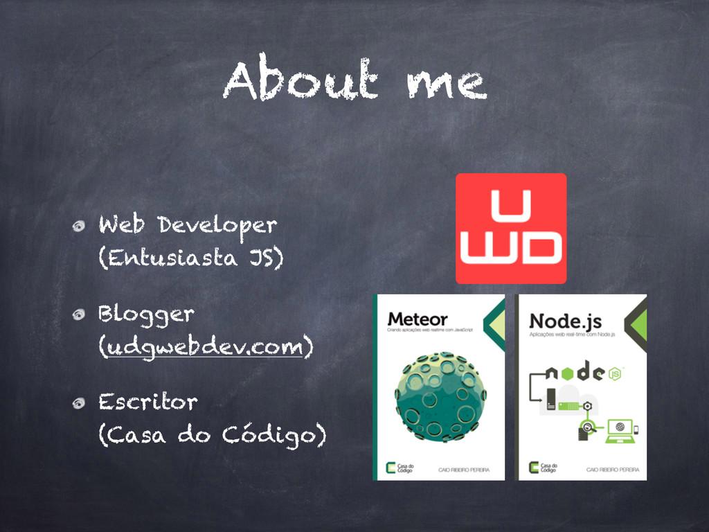 About me Web Developer (Entusiasta JS) Blogger ...