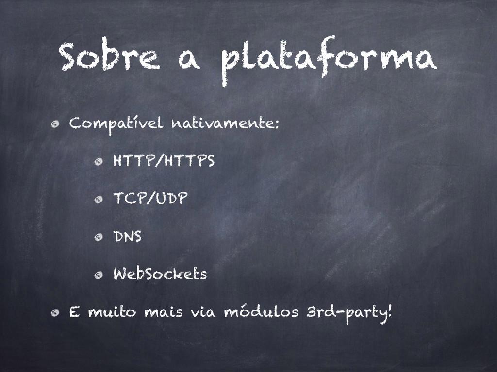 Sobre a plataforma Compatível nativamente: HTTP...